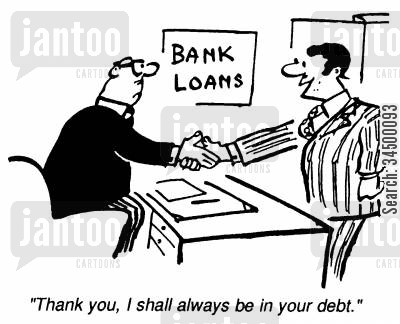 Bank Loans - Thank you, I shall always be in your debt.
